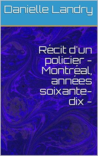 Recit D Un Policier Montreal Annees Soixante Dix