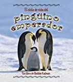 El Ciclo de Vida del Pinguino Emperador, Bobbie Kalman and Robin Johnson, 0778786722