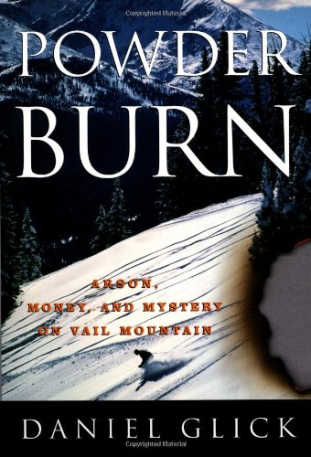 Powder Burn: Arson, Money And Mystery In Vail Valley