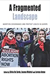 A Fragmented Landscape: Abortion Governance and Protest Logics in Europe (Protest, Culture & Society)