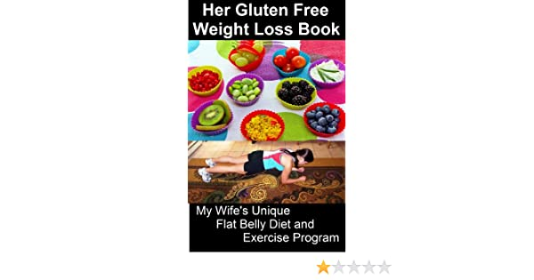 amazon com her gluten free weight loss book my wife s unique flat