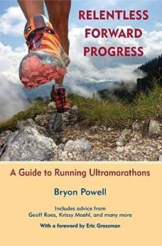 Relentless Forward Progress: A Guide to Running Ultramarathons by [Powell, Bryon]