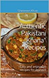 "Authentic Pakistani ""Khana"" Recipes: Easy and enjoyable recipes for starters"