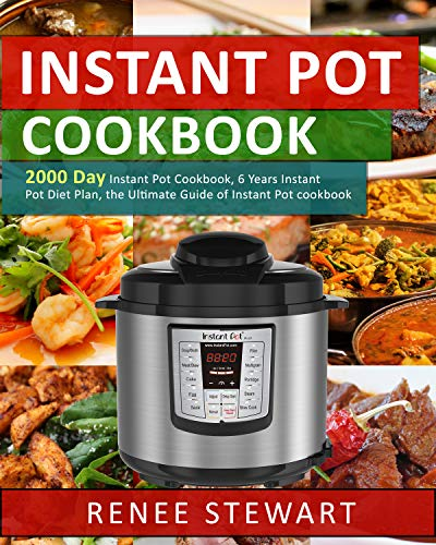 Instant Pot Cookbook: 2000 Day Instant Pot Cookbook, 6 Years Instant Pot Diet Plan, the Ultimate Guide of Instant Pot cookbook by Renee  Stewart