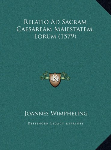 Relatio Ad Sacram Caesaream Maiestatem, Eorum (1579) (Latin Edition) pdf epub
