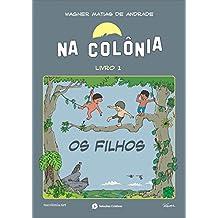 Na Colônia - livro 1 - Os filhos: Século XVIII, Minas Gerais, Brasil