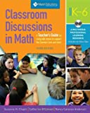 Classroom Discussions In Math: A Teacher's Guide for Using Talk Moves to Support the Common Core and More, Grades K-6: A Multimedia Professional Learning Resource, 3rd Edition