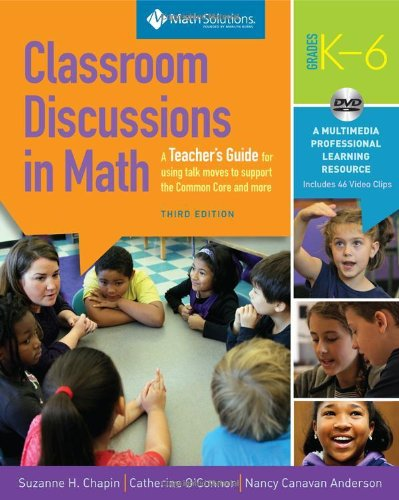 Read Online Classroom Discussions in Math A Teacher's Guide for Using Talk Moves to Support the Common Core and More, Grades K-6: a Multimedia Professional Learning Resource pdf