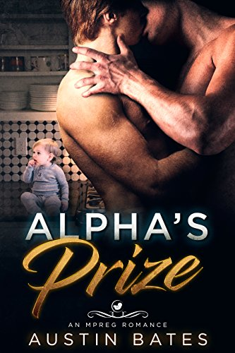 Alpha's Prize: An Mpreg Romance (Trouble In Paradise Book 1)