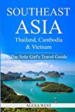 Southeast Asia - Thailand, Cambodia and Vietnam: The Solo Girls Travel Guide