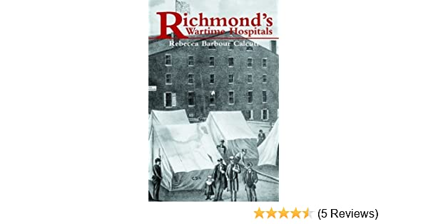 Richmonds Wartime Hospitals: In-depth Study of Medical Care During the Civil War