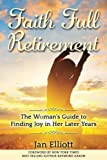 Faith Full Retirement: The Woman's Guide to Finding Joy in Her Later Years