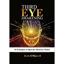 Third Eye Awakening: 10 Techniques to Open the Third Eye Chakra (Expand Mind Power, Psychic Awareness, Enhance Psychic Abilities, Pineal Gland, Intuition, and Astral Travel)