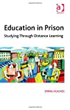 Education in Prison : Studying Through Distance Learning, Hughes, Emma, 1409409937