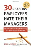 30 Reasons Employees Hate Their Managers, Adam Snyder and Bruce Leslie Katcher, 0814409156