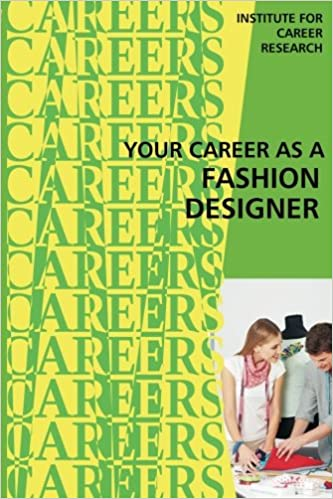 Your Career As A Fashion Designer Institute For Career Research 9781515384953 Amazon Com Books