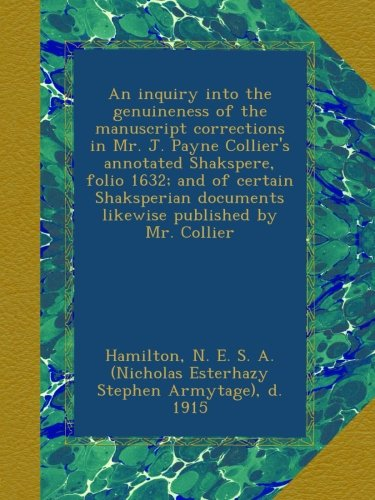 An inquiry into the genuineness of the manuscript corrections in Mr. J. Payne Collier's annotated Shakspere, folio 1632; and of certain Shaksperian documents likewise published by Mr. Collier pdf epub