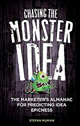 Chasing the Monster Idea: The Marketer's Almanac for Predicting Idea Epicness