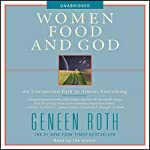 Women, Food and God: An Unexpected Path to Almost Everything | Geneen Roth
