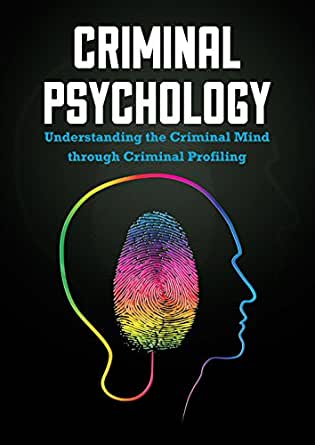 Criminal Psychology: Understanding the Criminal Mind