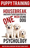 Puppy Training: Housebreak and Crate Train Your Puppy in One Week Using Dog Psychology: Master Dog Leadership Without Using Treats (Dog Training, Puppy ... Crate Training, Obedience Training)