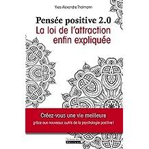 La pensée positive 2.0: La loi de l'attraction enfin expliquée (INSTINCT BIEN-E) (French Edition)