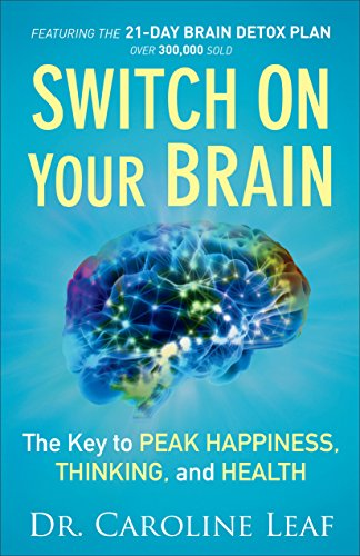 Switch On Your Brain: The Key to Peak Happiness, Thinking, and Health (Transformed By The Renewing Of The Mind)
