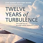 Twelve Years of Turbulence: The Inside Story of American Airlines' Battle for Survival | Gary Kennedy,Terry Maxon - contributor