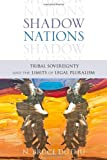 Shadow Nations: Tribal Sovereignty and the Limits of Legal Pluralism, Bruce Duthu, 0199735867