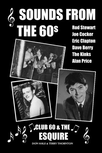 Read Online Sounds From The 60s - Club 60 & The Esquire: Behind the scenes during the great days of 60s rock n' roll, blues, pop and jazz pdf epub