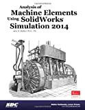 Analysis of Machine Elements Using SolidWorks Simulation 2014, Steffen, John R., 1585038563