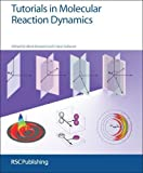 img - for Tutorials in Molecular Reaction Dynamics: RSC book / textbook / text book