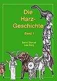 Die Harz - Geschichte 1: Von seiner Entstehung bis zur Zeit der Völkerwanderungen