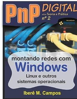 Montando redes com Windows, Linux e outros sistemas - PnP Digital série Teoria e Prática nº 2 por [Campos, Iberê Moreira]