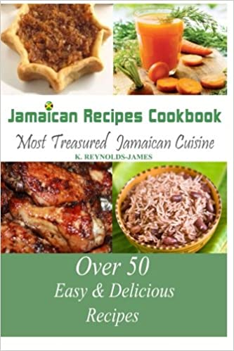 Jamaican recipes cookbook over 50 most treasured jamaican cuisine jamaican recipes cookbook over 50 most treasured jamaican cuisine cooking recipes caribbean recipes amazon k reynolds james 9781492852476 forumfinder Image collections