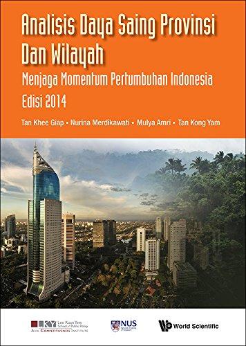 Analisis Daya Saing Provinsi dan Wilayah:Menjaga Momentum Pertumbuhan Indonesia Edisi 2014 (English Edition)