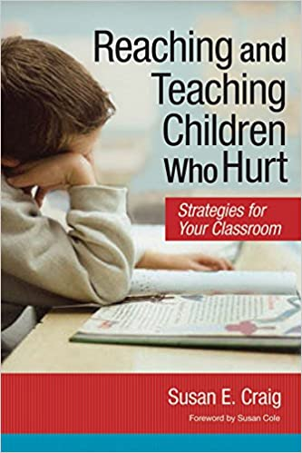 Teaching Traumatized Kids >> Reaching And Teaching Children Who Hurt Strategies For Your