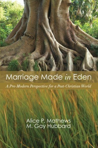 Marriage Made in Eden: A Pre-Modern Perspective for a Post-Christian World