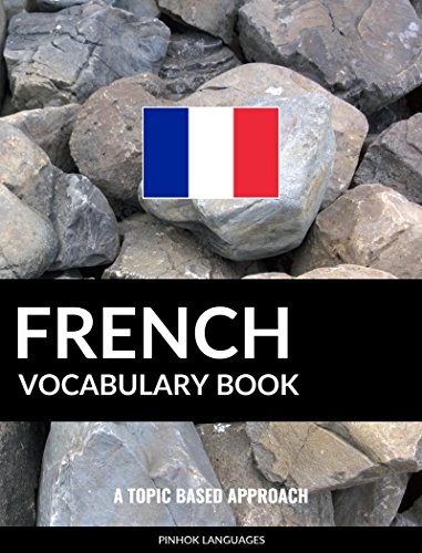 French Vocabulary Book: A Topic Based Approach (French Edition)