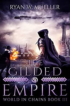 The Gilded Empire (World in Chains Book 3) by [Mueller, Ryan W.]