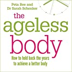 The Ageless Body | Peta Bee,Sarah Shenker