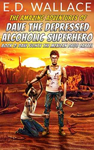 Dave Fights the Mexican Drug Cartel (The Amazing Adventures of Dave the Depressed Alcoholic Superhero Book 2)
