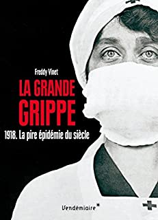 La grande grippe : 1918, la pire épidémie du siècle