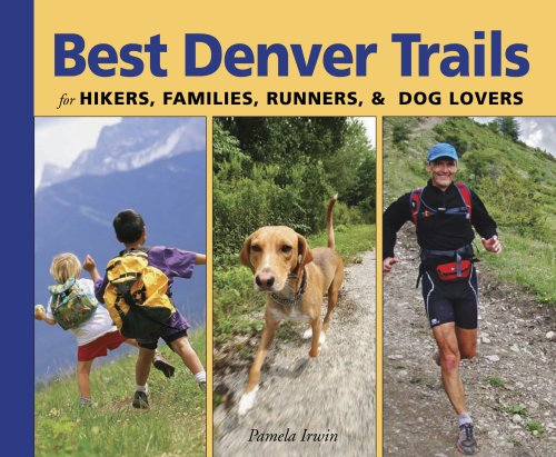 Best Denver Trails: for Hikers, Families, Runners, & Dog Lovers (Just for) (Best Trail Running Near Denver)