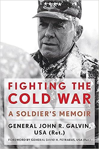 Fighting the Cold War: A Soldier's Memoir (American Warrior Series): John R. Galvin USA (Ret.), David H. Petraeus USA (Ret.): 9780813161013: Amazon.com: ...