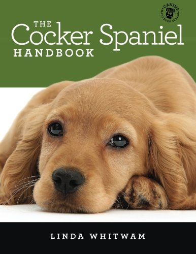 The Cocker Spaniel Handbook: The Essential Guide For New & Prospective Cocker Spaniel Owners (Canine Handbooks) ()