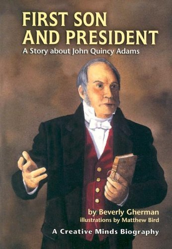 Download By Beverly Gherman First Son and President: A Story about John Quincy Adams (Creative Minds Biography) [Paperback] PDF