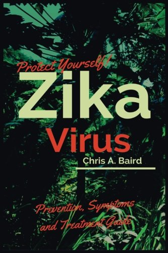 Download Protect Yourself!: Zika Virus Prevention, Symptoms and Treatment Guide pdf