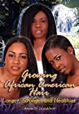 Growing African American Hair Longer, Stronger and Healthier, Annie Donaldson, 0974493597