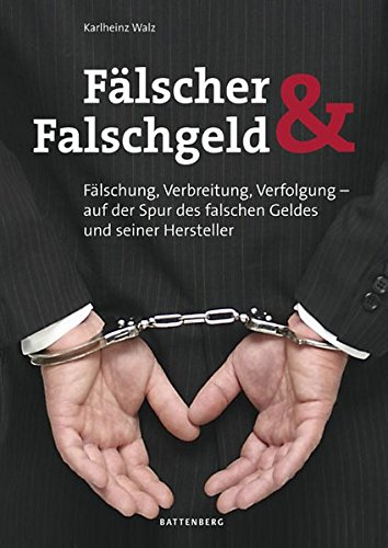 Fälscher und Falschgeld: Fälschung, Verbreitung, Verfolgung - auf der Spur des falschen Geldes und seiner Hersteller
